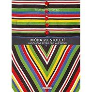 Móda 20. století: Nadčasové retro pro váš šatník - Kniha