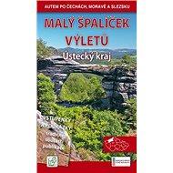 Malý špalíček výletů Ústecký kraj: Autem po Čechách, Moravě a Slezsku - Kniha