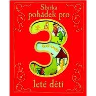 Sbírka pohádek pro 3leté děti - Kniha