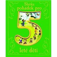 Sbírka pohádek pro 5leté děti - Kniha