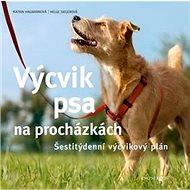Výcvik psa na procházkách: Šestitýdenní tréninkový plán - Kniha