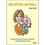 Aby dětem chutnalo: Současná výživa pro kojence, batolata a děti předškolního věku - Kniha