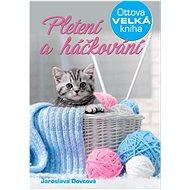 Pletení a háčkování: Ottova velká kniha - Kniha