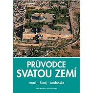 Průvodce Svatou zemí: Izrael - Sinaj - Jordánsko - Kniha