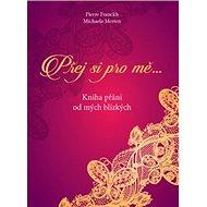 Přej si pro mě: Kniha přání od mých blízkých - Kniha