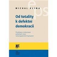 Od totality kdefektní demokracii: Privatizace a kolonizace politických stran netransparentním byzny - Kniha