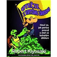 Utečte z krysího závodu: Nauč se, jak peníze pracují a staň se bohatým dítětem - Kniha