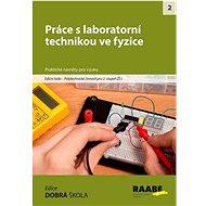 Práce s laboratorní technikou ve fyzice: Praktické náměty pro výuku - Kniha