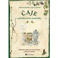 Čaje a přírodní léčivé prostředky: Podpořte bylinami svoje tělesné a duševní zdraví - Kniha
