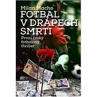 Fotbal v drápech smrti: První český fotbalový triller - Kniha