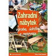 Zahradní nábytek: výroba, údržba a renovace - Kniha