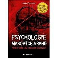 Psychologie masových vrahů: Příběhy temné duše a nemocné společnosti - Kniha