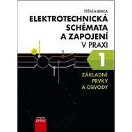 Elektrotechnická schémata a zapojení v praxi 1: Základní prvky a obvody - Kniha