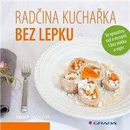 Radčina kuchařka bez lepku: Se spoustou rad a receptů i bez mléka a vajec - Kniha