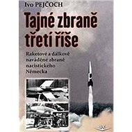 Tajné zbraně třetí říše: Raketové a dálkově naváděné zbraně nacistického Německa - Kniha