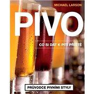 Pivo Co si dát k pití příště: Průvodce pivními styly - Kniha