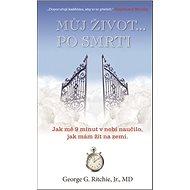 Můj život po smrti: Jak mě 9 minut v nebi naučilo, jak mám žít na zemi - Kniha