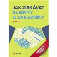 Jak získávat klienty a zákazníky: Referenční byznys - Kniha