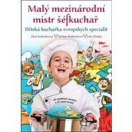 Malý mezinárodní mistr šéfkuchař: Dětská kuchařka evropských specialit
