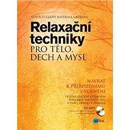 Relaxační techniky pro tělo, dech a mysl: Návrat k přirozenému uvolnění, obsahuje CD MP3 - Kniha