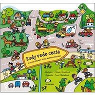 Kudy vede cesta: Z lesní pěšinky až na rušnou dálnici - Kniha