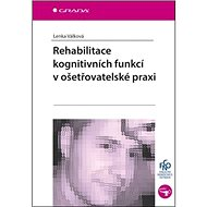 Rehabilitace kognitivních funkcí v ošetřovatelské praxi - Kniha