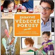 Zábavné vědecké pokusy pro děti: 52 experimentů, které zvládnete doma v kuchyni - Kniha