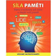 Síla paměti: Fakta a hádanky, jež oživí a zlepší vaši paměť
