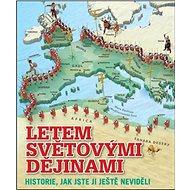 Letem světovými dějinami: Historie, jak jste ji ještě neviděli - Kniha