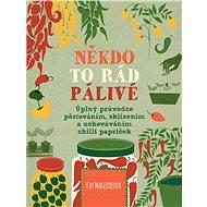 Někdo to rád pálivé: Úplný průvodce pěstováním, sklízením a uchováváním chilli papriček - Kniha