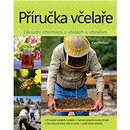 Příručka včelaře: Základní informace o včelách a včelaření