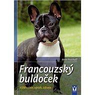 Francouzský buldoček: Výběr, chov, výcvik, zábava - Kniha