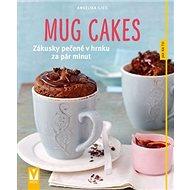 Mug cakes: Zákusky pečené v hrnku za pár minut - Kniha