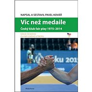 Víc než medaile: Český klub fair play 1975-2014 - Kniha