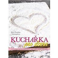 Kuchařka pro dceru: 155 vyzkoušených receptů, jak uspět hned napoprvé - Kniha