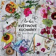 Notes Květinové kuchařky: Kalendárium růstu a výskytu rostlin s prostorem pro vlastní poznámky - Kniha