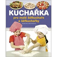 Kuchařka pro malé šéfkuchaře a šéfkuchařky - Kniha