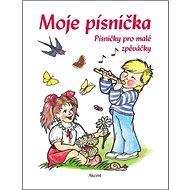 Moje písnička: Písničky pro malé zpěváčky - Kniha