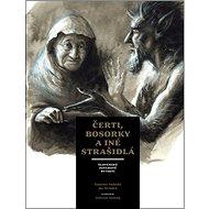 Čerti, bosorky a iné strašidlá: Slovenské poverové bytosti - Kniha