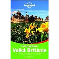 Poznáváme Velká Británie: Prožijte to nejlepší z Velké Británie - Kniha