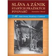 Sláva a zánik starých pražských pivovarů: 3. díl - Malá Strana, Hradčany a Vyšehrad - Kniha