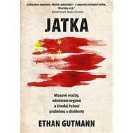 Jatka: Masové vraždy, odebírání orgánů a čínské řešení problému s disidenty - Kniha