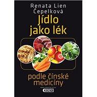 Jídlo jako lék: Podle čínské medicíny - Kniha