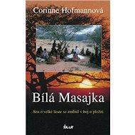 Bílá Masajka: Sen o velké lásce se změnil v boj o přežití - Kniha