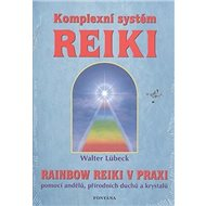 Komplexní systém Reiki: Rainbow Reiki v praxi