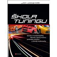 Kniha Škola tuningu: Výroba a montáž doplňků, lakování, úpravy motoru, podvozku - Kniha