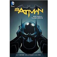 Batman Rok nula - Tajné město