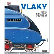 Vlaky: velký obrazový průvodce - Kniha