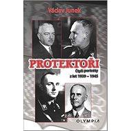 Protektoři: Čtyři portréty z let 1939 - 1945