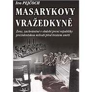Masarykovy vražedkyně: Ženy, zachráněné v období první republiky prezidentskou milostí od trestu smr